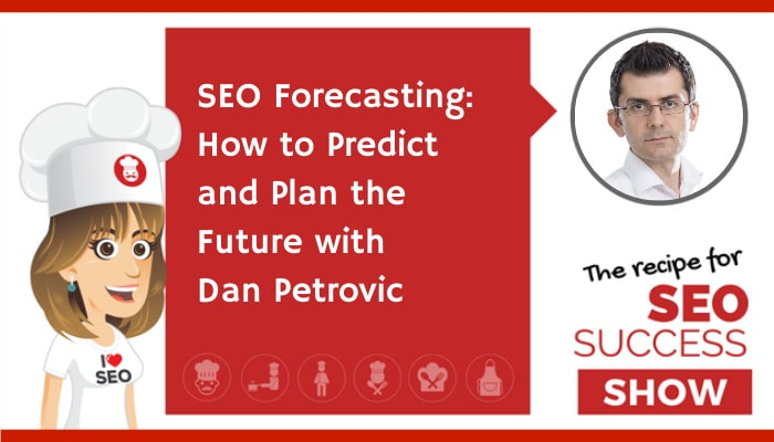 SEO Forecasting: How to Predict and Plan the Future with Dan Petrovic (NEWBIE)