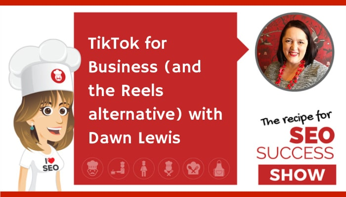 TikTok for Business (and the Reels alternative) with Dawn Lewis (NEWBIE)