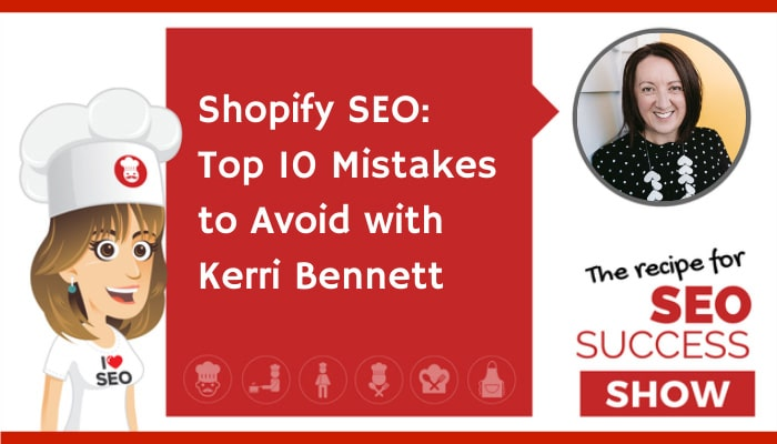 Shopify SEO: Top 10 Mistakes to Avoid with Kerri Bennett (NEWBIE)