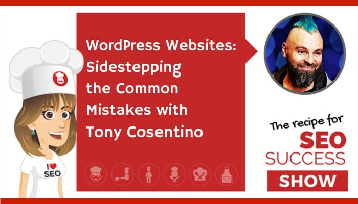 WordPress Websites: Sidestepping the Common Mistakes with Tony Cosentino (TECHIE)