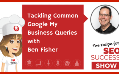 Tackling Common Google My Business Queries with Ben Fisher (TECHIE)