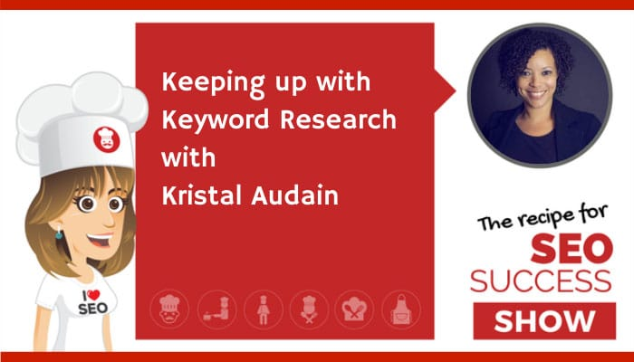 Keeping up with Keyword Research with Kristal Audain (NEWBIE)